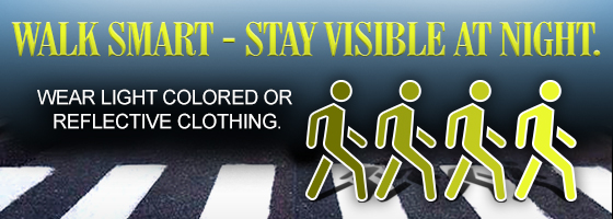 See and be seen – wear light-colored clothing or reflective gear when walking.