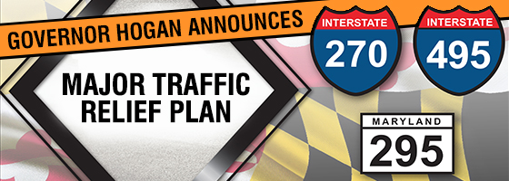 Governor Hogan Announces $9 Billion Traffic Relief Plan for I-270, I-495, MD-295