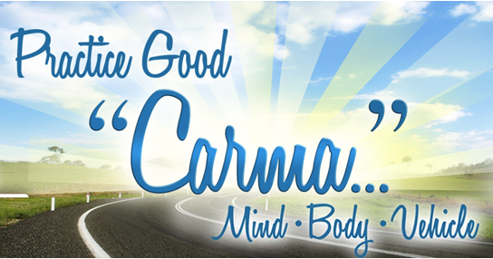 "Practice good ""Carma"" ; Mind - Body - Vehicle"