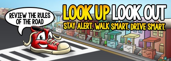 Look UP, Look OUT! Stay Alert. Walk Smart. Drive Smart.